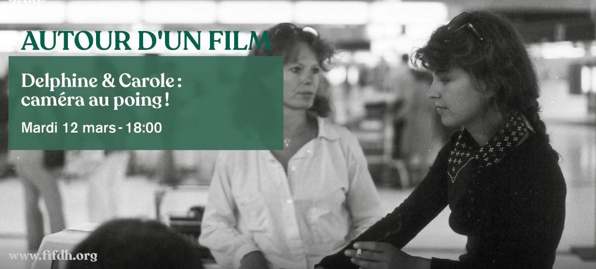 """""""Delphine et Carole, caméra au poing !"""" collaboration avec le FIFDH"""