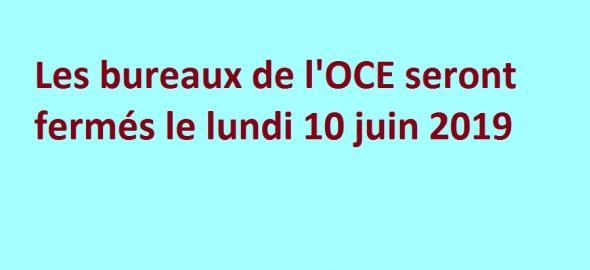 Lundi 10 juin 2019 : fermeture des bureaux de l'OCE
