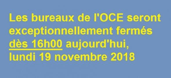 Lundi 19 novembre 2018 : fermeture des bureaux de l'OCE à 16h00