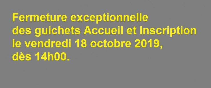 Vendredi 18 octobre 2019, dès 14h00 : fermeture exceptionnelle des guichets Accueil et Inscription