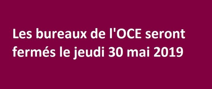 Jeudi 30 mai 2019 : fermeture des bureaux de l'OCE