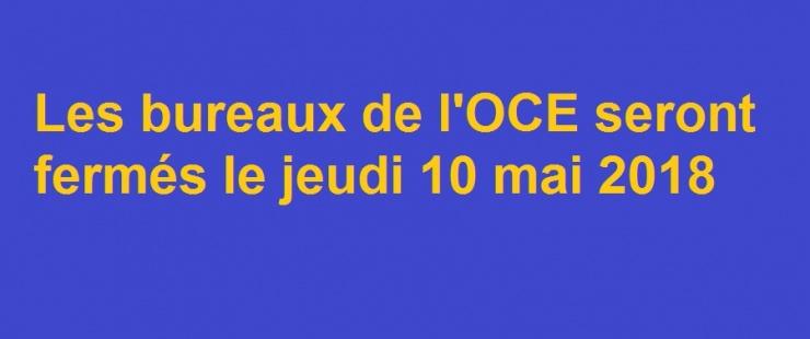 Jeudi 10 mai 2018 : fermeture des bureaux de l'OCE